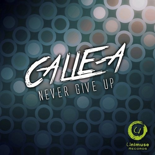 Calle - A - Never Give Up (Original Mix)