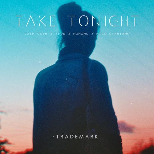 Take Tonight (Cash Cash X Zedd X NONONO X Nico Cipriano)