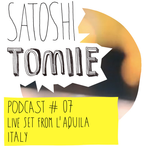 Satoshi Tomiie Podcast #07 - Live Set From L'Aquila, Italy