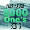 5000 one's/sin g papa ratch