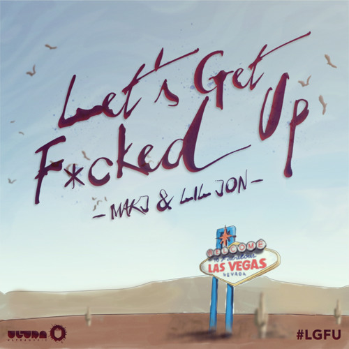 LET'S GET F*CKED UP (PREVIEW) - MAKJ & LIL JON