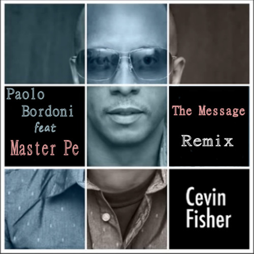 Cevin Fisher - The Message - Paolo B. feat Master Pe (Remix)