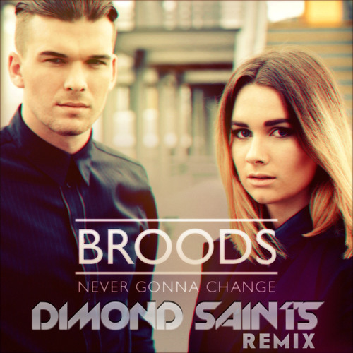 Broods - Never gonna Change - Dimond Saints Remix (Exclusive)