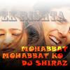 Dj Shiraz Mohabbat Ne Mohabbat Ko By Dj Shiraz Mixz