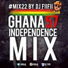 MIX22 BY DJ FIIFII: GHANA INDEPENDENCE MIX 2014
