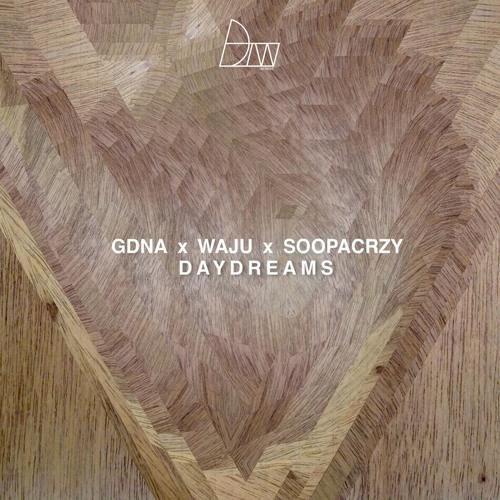 GDNA X Waju x Soopacrzy - Day Dreams (Darker Than Wax Free Download)