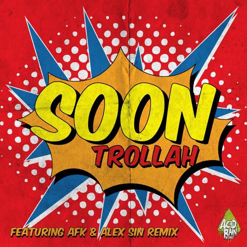 Trollah - Soon (Kill Rex Remix) [CLIP]