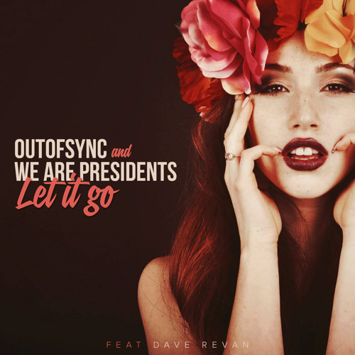 Let It Go  by OutOfSync & We Are Presidents ft. Dave Revan - EDM.com Premiere