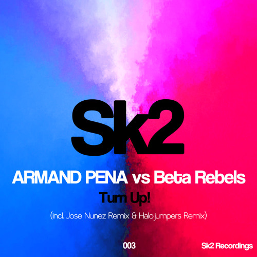 Armand Pena vs Beta Rebels - Turn Up! (Jose Nunez Remix)