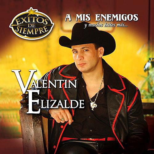 Valentin Elizalde A Mis Enemigos By Valentin Elizalde