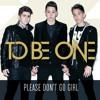Please Don't Go Girl - ToBeOne