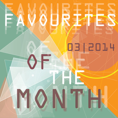 Marc Poppcke - Favourites Of The Month March 2014