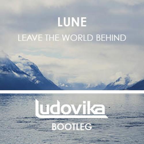 Lune - Leave The World Behind (Ludovika Bootleg) [Tiesto's Club Life 361]