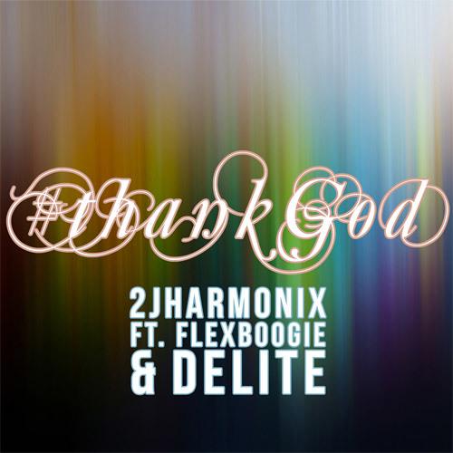 2j Harmonix - Thank God ft. Flex Boogie & Delite