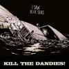 KILL THE DANDIES! I Saw Blue Seas - medley