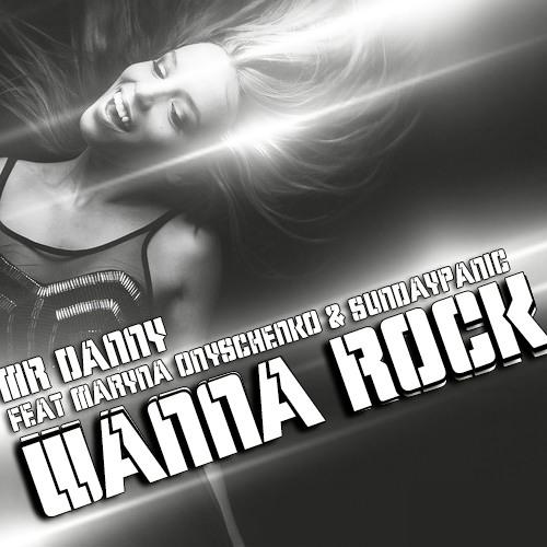 Mr. Danny feat Maryna Onyschenko & Sundaypanic - Wanna Rock (Previa baja calidad)