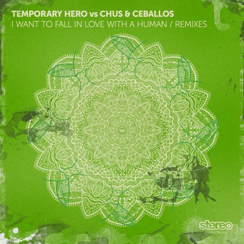 Temporary Hero, Chus & Ceballos -  I Want 2 Fall In Luv With A Human (Leonardo Gonnelli Alter Mix)