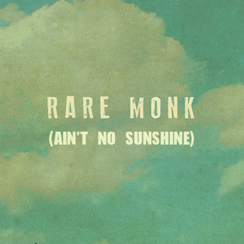 Rare Monk - Ain't No Sunshine (Bill Withers Cover)