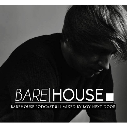 Barehouse Podcast 011 mixed by Boy Next Door