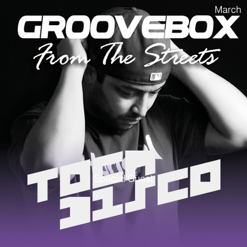 Groovebox - From The Streets March (Special Guest) Tocadisco