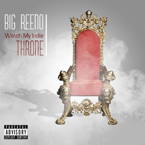Big Reeno - Watch My Indie Throne