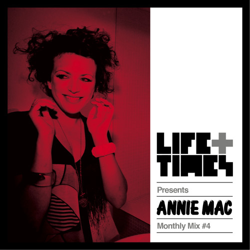 Life + Times: Annie Mac Monthly Mix #4 The 4am Special