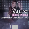Drunk In Love Feat M.W.A., Kanye West, Jay Z, The Weeknd, Diplo (Alluxe Remix) FREE DL