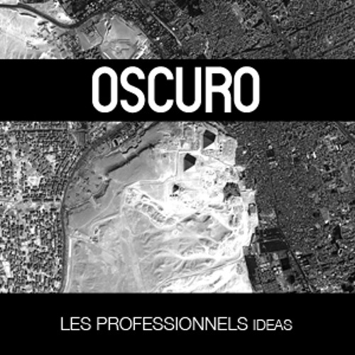 OSCURO Mix 002: Ideas by Les Professionnels