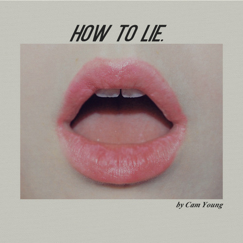How To Lie by Cam Young ft. Mike Gomes (Prod. Kelly Portis)
