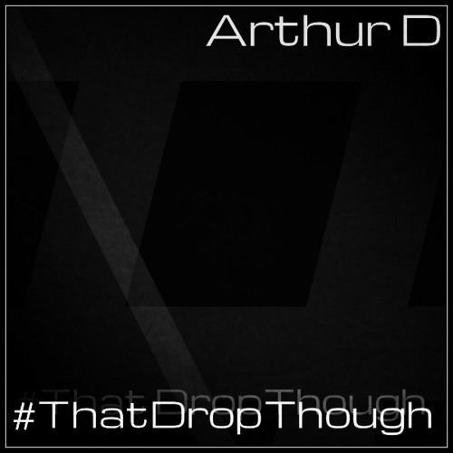 Arthur D - That Drop Though