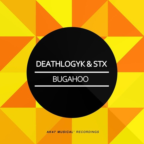 DeathLogyk & STX- Bugahoo (Original Mix) [Ak47 Musical Recording Out Now]