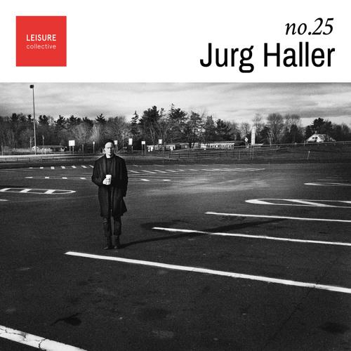 Jurg Haller (Forbidden Planet) - Leisure Mix #25