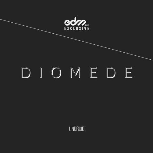 Diomede by Undroid - EDM.com Exclusive