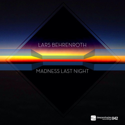 "Lars Behrenroth ""Madness Last Night"" Deeper Shades Recordings"