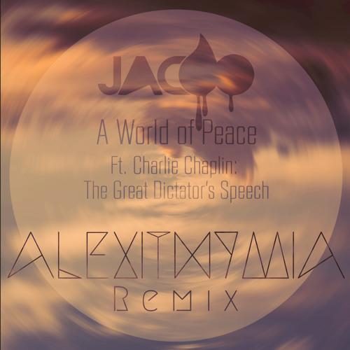 Jacoo - A World of Peace ft. Charlie Chaplin (Alexithymia Remix)