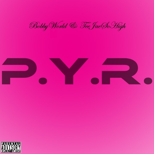 "BobbyWorld & TeeJaeSoHigh ""P.Y.R.(Prod. Nothing Special Inc.)"" #StrappedUpStoners"