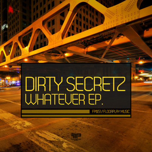 Dirty Secretz - Whatever EP [Floorplay Music] Out now!