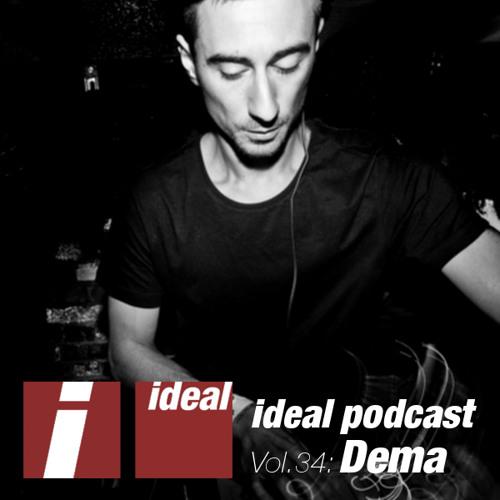 Ideal Podcast Vol. 34 - Dema