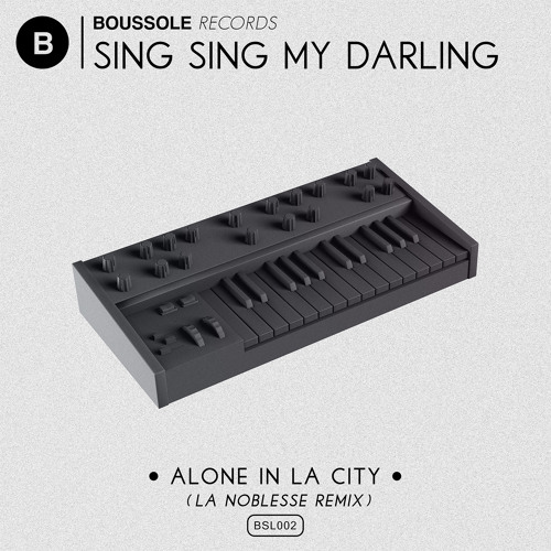 [BSL002] Sing Sing My Darling - Alone In La City (La Noblesse Remix)