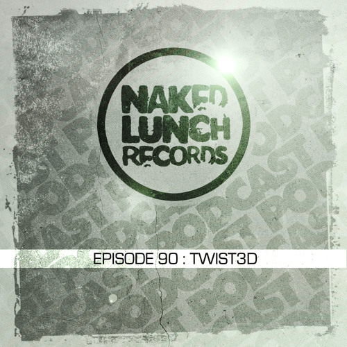 Naked Lunch PODCAST #090 - TWIST3D