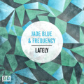 Jade Blue & Frequency Lately Artwork