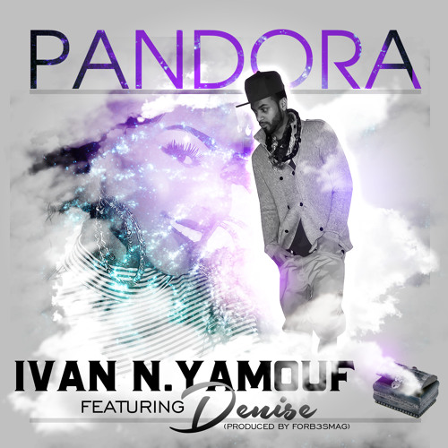 Ivan N. YaMouf - Pandora Feat. Denise (Produced by Forb3sMag)