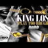 King Los - Play Too Rough (lyrics in description box)