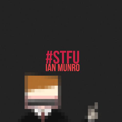 Ian Munro - #STFU