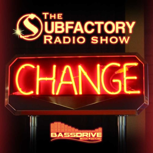 The Subfactory Radio Show - Change - Bassdrive - Hosted by DJSpim