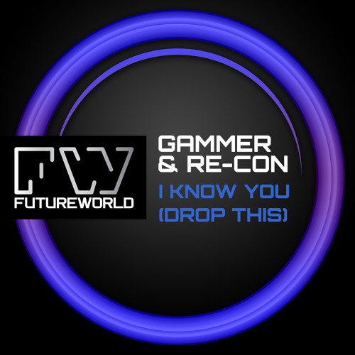GAMMER & RE-CON - I KNOW YOU (DROP THIS) - OUT NOW !