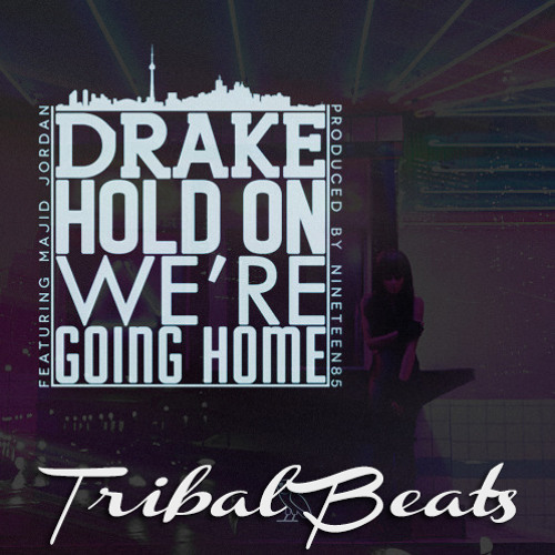 Hold On We're Going Home - Drake Ft. Tribal Beats (Private)