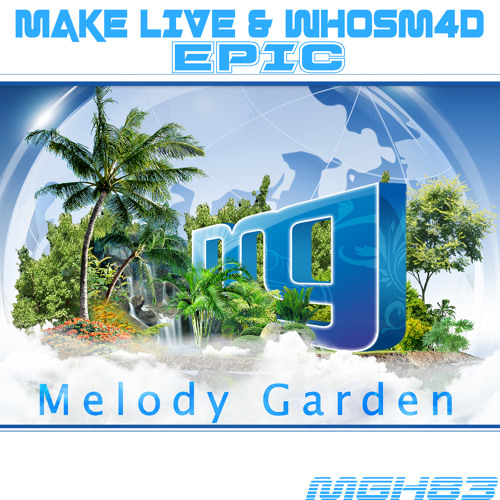 Make & Whosm4d - EPIC - Original Mix - (Melody Garden Recordings) - Out now