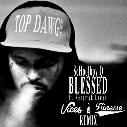 ScHoolboy Q - Blessed ft. Kendrick Lamar (Vices & Fiinesse Remix)