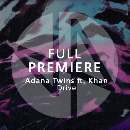 Full Premiere: Adana Twins - Drive ft. Khan (Original Mix)